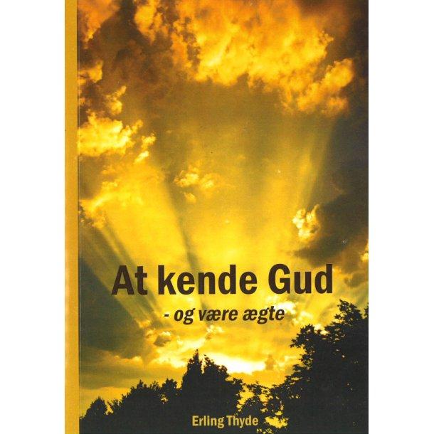 At kende Gud - og være ægte - af Erling Thyde