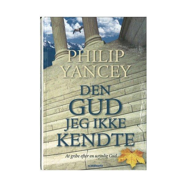 Den Gud jeg ikke kendte - af Philip Yancey