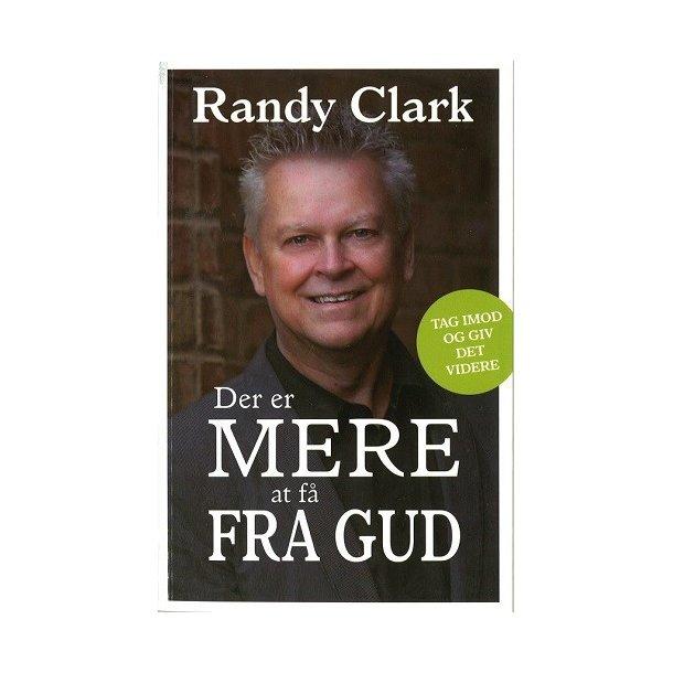 Der er mere at få fra Gud - Af Randy Clark