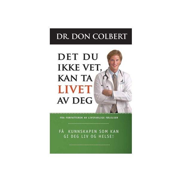 Det du ikke vet kan ta livet af dig - af Don Colbert