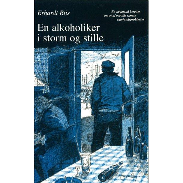 En alkoholiker i storm og stille - af Erhardt Riis