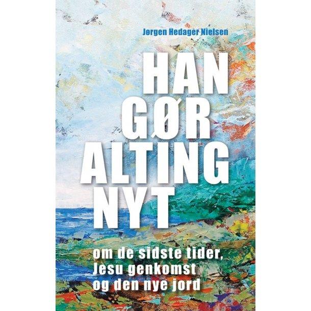 Han gør alting nyt - af Jørgen Hedager Nielsen