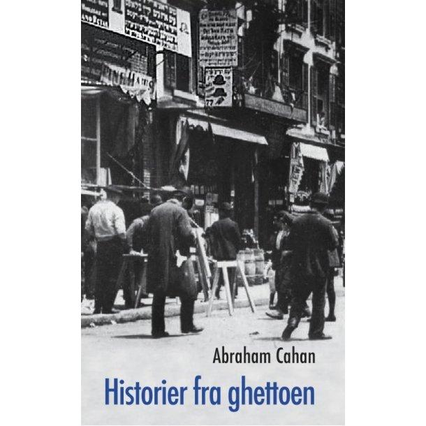 Historier fra Ghettoen - af Abraham Cahan