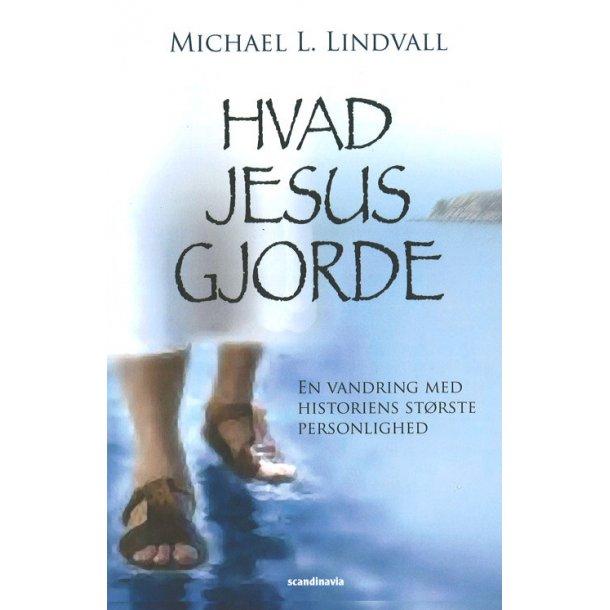 Hvad Jesus gjorde - af Michael L. Lindvall