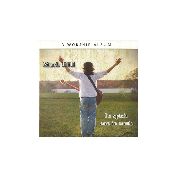 In spirit and in truth (CD) - Mark Hill