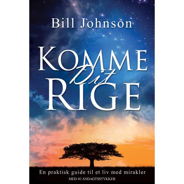 Komme dit rige - af Bill Johnson