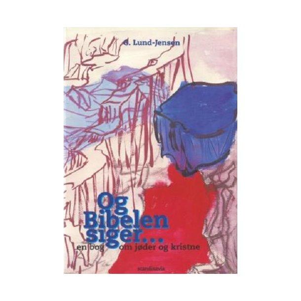 Og Bibelen Siger - af G. Lund Jensen
