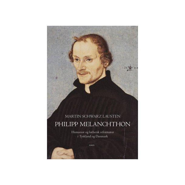 PHILIPP MELANCHTHON - af Martin Schwarz Lausten